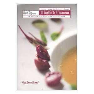 Il bello e il buono. La cucina tra arte, amore e tecnica – Hervé This, Pierre Gagnaire